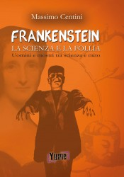 FRANKENSTEIN, LA SCIENZA E LA FOLLIA